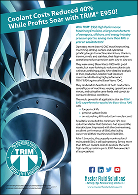 Coolant Costs Reduced 40% While Profits Soar with TRIM<sup>®</sup> E950! With TRIM® E950 High Performance
