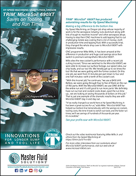 TRIM<sup®</sup> MicroSol<sup®</sup> 690XT has produced astonishing results for Hy-Speed Machining www.masterfluidsolutions.com/na/en-us/ ©2015-2019 Master Fluid Solutions. TRIM® and MicroSol® are registered trademarks of Master Chemical